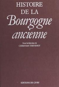 Christian Thévenot - Histoire de la Bourgogne ancienne.