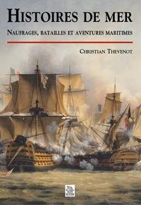 Christian Thévenot - Histoires de mer - Naufrages, batailles et aventures maritimes.