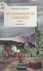 Christian Thévenot - Les compagnons de l'Asphodèle - Roman.