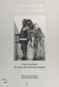 Christian Thiriou et Yves Luttringer - Regards en noir et blanc : le Burkina-Faso - Vie en brousse au pays des hommes intègres.