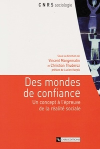 Christian Thuderoz et Vincent Mangematin - Des mondes de confiance - Un concept à l'épreuve de la réalité sociale.
