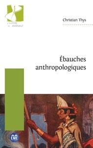 Christian Thys - Ebauches anthropologiques.