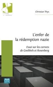 Christian Thys - L'enfer de la rédemption nazie - Essai sur les carnets de Goebbels et Rosenberg.