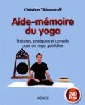 Christian Tikhomiroff - Aide-mémoire du yoga - Théories, pratiques et conseils pour un yoga quotidien. 1 DVD