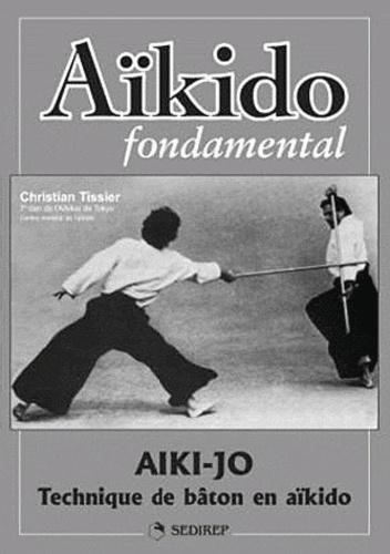 Christian Tissier - Aïkido fondamental - Aïki-jo - Techniques de bâton en aïkido.