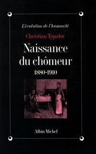 Christian Topalov - Naissance du chômeur - 1880-1910.