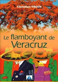 Christian Troin - Le flamboyant de Veracruz.