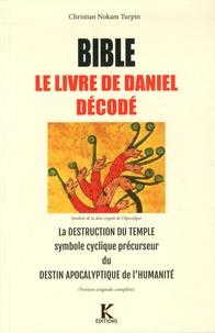 Christian Turpin - Bible, le livre de Daniel décodé - La destruction du Temple symbole cyclique précurseur du destin apocalyptique de l'Humanité.