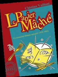 Christian Vaillant - Le Papier mâché - Un restaurant-librairie autogéré (1978-1985).
