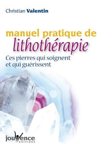 Christian Valentin - Manuel pratique de lithothérapie - Ces pierres qui soignent et qui guérissent.