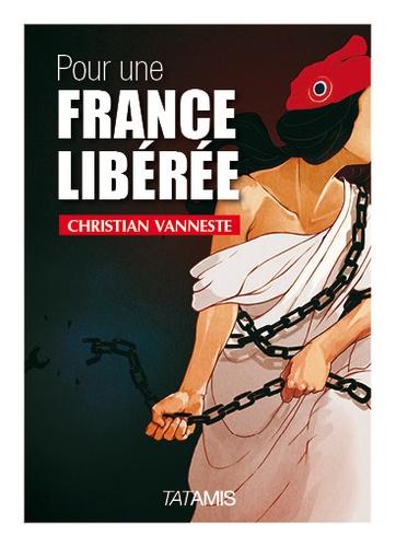 Christian Vanneste - Pour une France libérée.