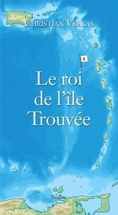 Christian Vellas - Le roi de l'île Trouvée - Roman d'aventures.