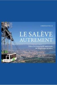 Christian Vellas - Le Salève autrement - Edité à l'occasion du 80e anniversaire du Téléphérique du Salève.