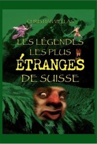 Christian Vellas - Les légendes les plus étranges de Suisse.