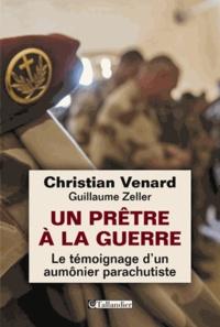 Christian Venard - Un prêtre à la guerre - Le témoignage d'un aumônier parachutiste.