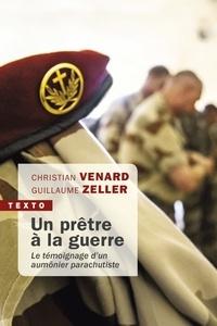 Christian Venard et Guillaume Zeller - Un prêtre à la guerre - Le témoignage d'un aumônier parachutiste.