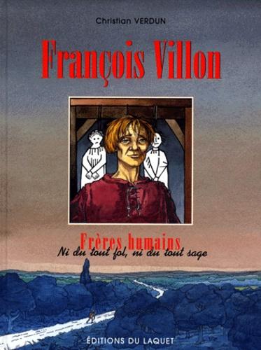 Christian Verdun - FRANCOIS VILLON. - Ni du tout fol, ni du tout sage.