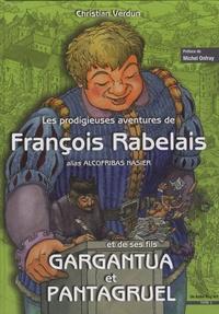 Christian Verdun - Les prodigieuses aventures de François Rabelais et de ses fils Gargantua et Pantagruel - Tome 1.