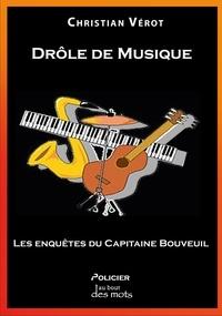 Christian Verot - Drôle de Musique - Les enquêtes du Capitaine Bouveuil.