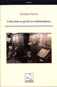Christian Verrier - L'éducation au gré de ses métamorphoses.