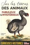 Christian Vignol - Curieuses histoires des animaux fabuleux et mystérieux.