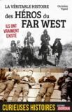 Christian Vignol - La véritable histoire des héros du Far West - Ils ont vraiment existé.