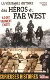 Christian Vignol - La véritable histoire des héros du Far West.