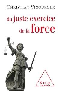 Christian Vigouroux - Du juste exercice de la force.