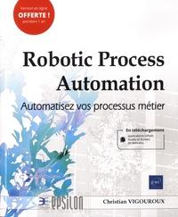 Christian Vigouroux - Robotic Process Automation - Automatisez vos processus métier.