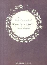 Christian Viguié - Baptiste l'idiot.