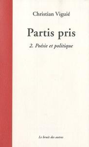 Christian Viguié - Partis pris - Tome 2, Poésie et politique.