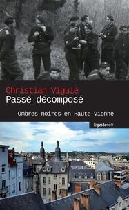 Christian Viguié - Passé décomposé - Ombres noires en Haute-Vienne.