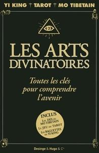 Christian Vilà et Fabienne Chabus - Les arts divinatoires - Toutes les clés pour comprendre l'avenir : Yi King, Tarot, Mo Tibétain.