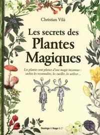 Christian Vilà - Les secrets des plantes magiques.