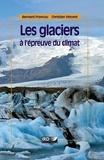 Christian Vincent et Bernard Francou - Les glaciers à l'épreuve du climat.