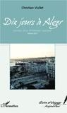 Christian Viollet - Dix jours à Alger - Carnets d'un Printemps manqué. Février 2011.