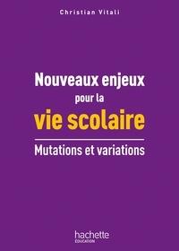 Christian Vitali - Nouveaux enjeux pour la vie scolaire - Mutations et variations.