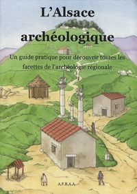 Christian Voegtlin et Monique Voegtlin - L'Alsace archéologique - Un guide pratique pour découvrir toutes les facettes de l'archéologie régionale.