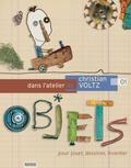 Christian Voltz - Dans l'atelier de Christian Voltz - Tome 1, Objets pour jouer, dessiner, inventer.