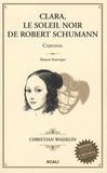 Christian Wasselin - Clara, le soleil noir de Robert Schumann - Carnaval.