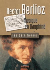 Christian Wasselin - Hector Berlioz - Musique en Dauphiné.