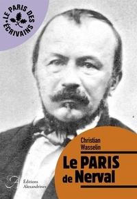 Christian Wasselin - Le Paris de Nerval.