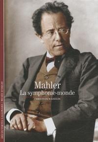 Christian Wasselin et Pierre Korzilius - Mahler, la symphonie-monde.