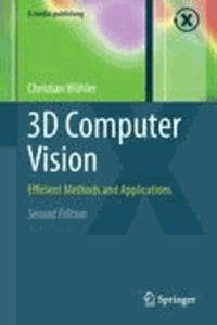 Christian Wohler - 3D COMPUTER VISION. - EFFICIENT METHODS AND APPLICATIONS.