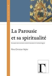 Christian Wyler - La parousie et sa spiritualité - Examen des sources scripturaires et patristiques.