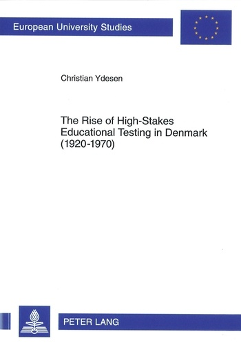 Christian Ydesen - The Rise of High-Stakes Educational Testing in Denmark (1920-1970).