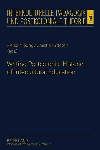 Christian Ydesen et Heike Niedrig - Writing Postcolonial Histories of Intercultural Education.