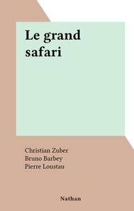 Christian Zuber et Bruno Barbey - Le grand safari.