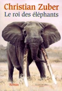 Christian Zuber - Le roi des éléphants.