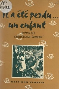 Christiane Aimery - Il a été perdu... un enfant.